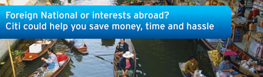 Foreign National or interests abroad? Citi could help you save money, time and hassle