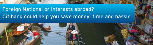 Foreign National or interests abroad? Citibank could help you save money, time and hassle