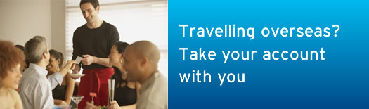 Travelling overseas? Take your account with you.